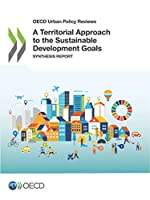 Oecd Urban Policy Reviews a Territorial Approach to the Sustainable Development Goals Synthesis Report