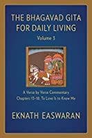 The Bhagavad Gita for Daily Living, Volume 3: A Verse-by-Verse Commentary: Chapters 13-18 To Love Is to Know Me (The Bhagavad Gita for Daily Living, 3)