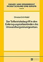 Der Teilbetriebsbegriff in Den Einbringungstatbestaenden Des Umwandlungssteuergesetzes (Finanz- Und Steuerrecht in Deutschland Und Europa)