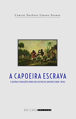 A Capoeira Escrava e Outras Tradições Rebeldes no Rio de Janeiro (1808-1850)