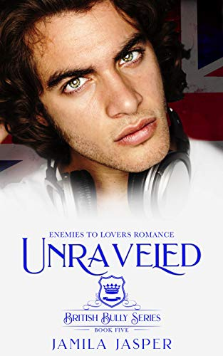 Unraveled: Enemies To Lovers Romance (British Bully Series Book 5) (English Edition)