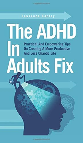 The ADHD In Adults Fix Practical And Empowering Tips On Creating A More Productive And Less product image
