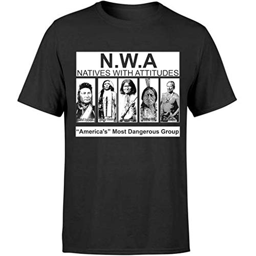 NWA Natives with Attitude America s Most Dangerous Group B - Humor Sarcasm Funny Shirt