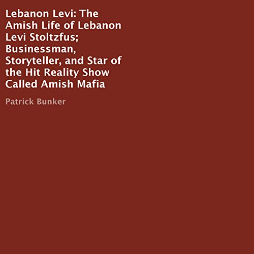 Lebanon Levi: The Amish Life of Lebanon Levi Stoltzfus     Businessman, Storyteller, and Star of the Hit Reality Show Called Amish Mafia              By:                                                                                                                                 Patrick Bunker                               Narrated by:                                                                                                                                 Trevor Clinger                      Length: 56 mins     Not rated yet     Overall 0.0