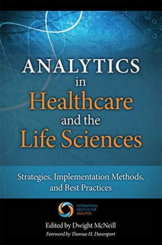 Analytics in Healthcare and the Life Sciences: Strategies, Implementation Methods, and Best Practice