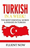 Turkish : Learn Turkish in a Week! The Most Essential Words & Phrases in Turkish: The Ultimate Phrasebook for Turkish language Beginners (Learn Turkish, Turkish Phrases, Turkish Language)