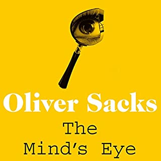 The Mind's Eye                   By:                                                                                                                                 Oliver Sacks                               Narrated by:                                                                                                                                 Oliver Sacks                      Length: 8 hrs and 44 mins     Not rated yet     Overall 0.0