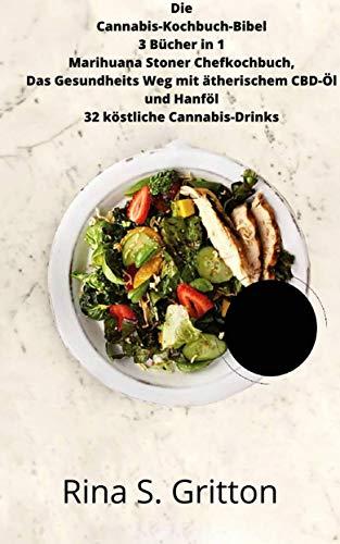 Die Cannabis-Kochbuch-Bibel 3 Bücher in 1 Marihuana Stoner Chefkochbuch: Das Gesundheits Weg mit ätherischem CBD-Öl und Hanföl 32 köstliche Cannabis-Drinks