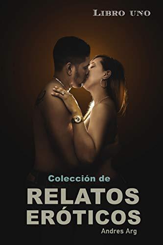 Colección de relatos eróticos. Cuatro libros sobre situaciones de amor romance, sexo explícito, pasión y otras tentaciones. (EroticArg nº 4)