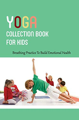 Yoga Collection Book For Kids: Breathing Practice To Build Emotional Health: Good Night Yoga