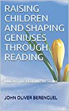 RAISING CHILDREN AND SHAPING GENIUSES THROUGH READING: INNOVATIVE READING AT HOME (English Edition)