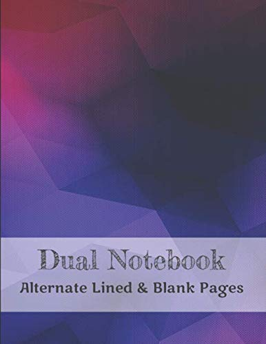 Dual Notebook Alternate Lined and Blank Pages: Blank and Lined Paper for Writing | Sketching | Doodling and illustrations, alternate blank and lined pages ideal for study - 8.5 x 11 - 160 Pages.