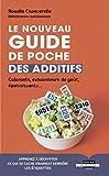 Le nouveau guide de poche des additifs - Apprenez à décrypter ce qui se cache vraiment derrière les étiquettes