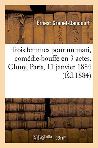 Trois femmes pour un mari, comédie-bouffe en 3 actes. Cluny, Paris, 11 janvier 1884