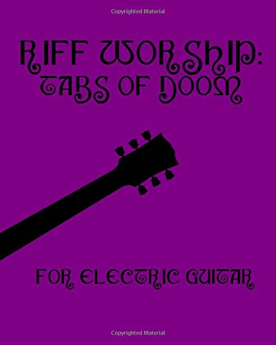 Riff Worship: Tabs of Doom: 110 pages of blank Guitar Tabs and Chords Diagrams for Doom Metal Guitar
