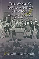 The World's Parliament of Religions: The East/West Encounter, Chicago, 1893 (Religion in North America)
