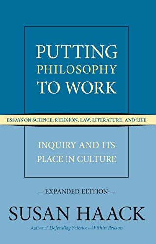 Putting Philosophy to Work: Inquiry and Its Place in Culture -- Essays on Science, Religion, Law, Literature, and Life