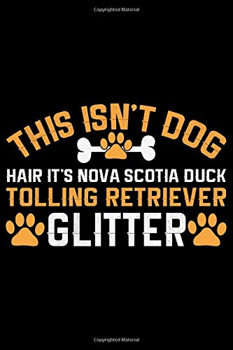 This Isn't Dog Hair It's Nova Scotia Duck Tolling Retriever Glitter: Cool Nova Scotia Duck Tolling Retriever Dog Journal Notebook - Gifts Idea for ... Dog Lovers Notebook for Men & Women.