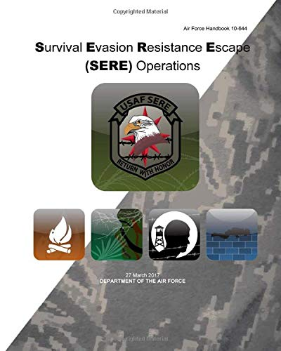 Air Force Handbook 10-644 Survival Evasion Resistance Escape (SERE) Operations: AF Handbook 10-644 | COLORS Paperback print | Updated version