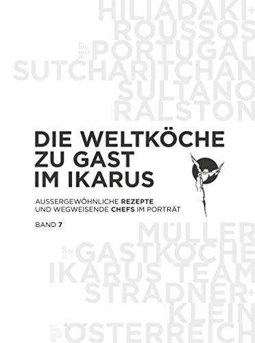 Die Weltköche zu Gast im Ikarus: Außergewöhnliche Rezepte und wegweisende Chefs im Porträt: Band 7