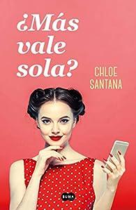 ¿Más vale sola? par Chloe Santana