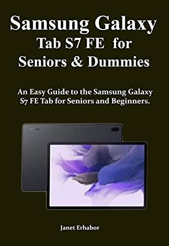 Samsung Galaxy Tab S7 FE for Seniors & Dummies: An Easy Guide to the Samsung Galaxy S7 FE Tab for Seniors and Beginners. (English Edition)