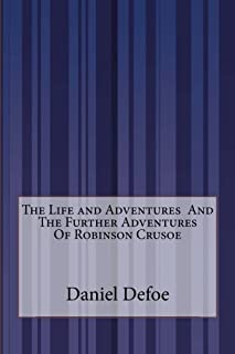 The Life and Adventures And The Further Adventures Of Robinson Crusoe