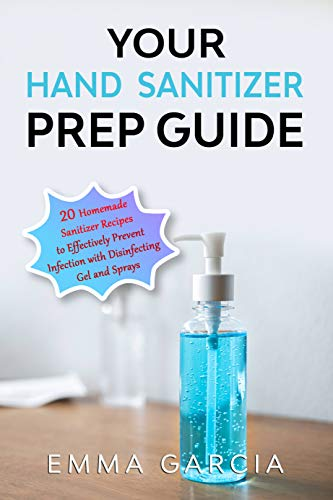 Your Natural Hand Sanitizer Prep Guide: Anti-Virus Disinfectan Spray and Wipes to Effectively Prevent Infection