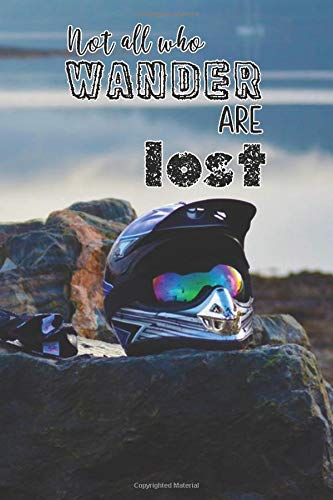 Not all who wanter are lost: Biking lined journal notebook for motorbike, motorcross, trails bike, pit bike, quad bike and racing bike motor sport ... view of scottish loch and motorbike helmet