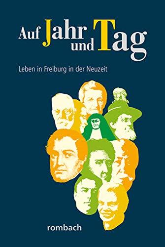 Auf Jahr und Tag – Leben in Freiburg in der Neuzeit (Schlaglichter regionaler Geschichte)