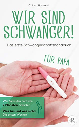 Wir sind schwanger!: Das erste Schwangerschaftshandbuch für Papa Was Sie in den nächsten 9 Monaten erwartet (Jeder Frau ist der Architekt seiner eigenen Zukunft)