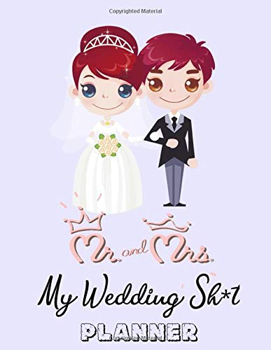 Mr. and Mrs. My Wedding Sh*t Planner: Wedding Organizer Designed Wedding Notebook and Planner with Notes and To do List and Budget Planner Perfect for ... Bride and Broom Wedding Is No Fucking Joke