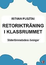 Retorikträning i klassrummet : Södertörnmetodens övningar