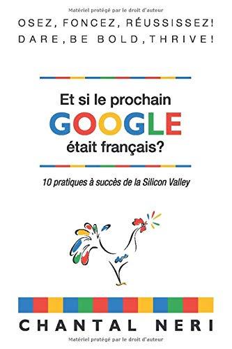 Et si le prochain Google était français?: 10 pratiques à succès de la Silicon Valley