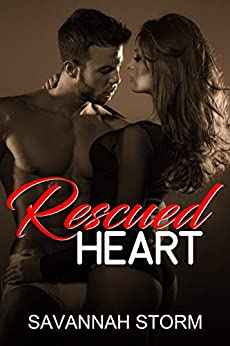 Rescued Heart (Hearts A Fire Book 1) by [Savannah  Storm]