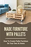 Made Furniture With Pallets: How To Create Pallet Furniture On Your Own At Home: Indoor Pallet Furniture