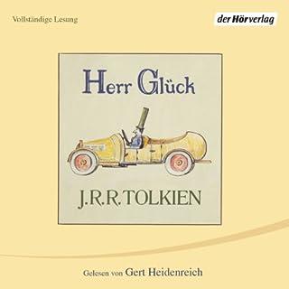 Herr Glück                   Autor:                                                                                                                                 J. R. R. Tolkien                               Sprecher:                                                                                                                                 Gert Heidenreich                      Spieldauer: 46 Min.     15 Bewertungen     Gesamt 4,7