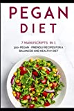 pegan diet: 7 manuscripts in 1 – 300+ pegan - friendly recipes for a balanced and healthy diet