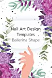 Nail Art Design Templates Ballerina Shape: Do-It-Yourself Create Your Own Nail Art Designs Blank Nail Bed Templates Drawing Pre-Plan For Nail Artists ... Gel Acrylic Poly Gel Enthusiasts Beauty Hobby