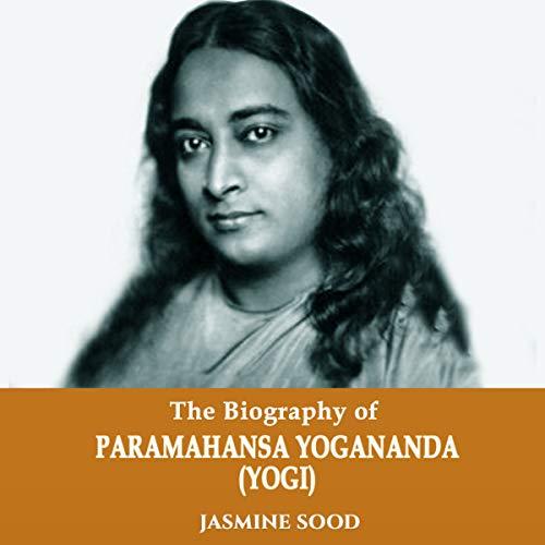 The Biography of Paramahansa Yogananda (Yogi) audiobook cover art