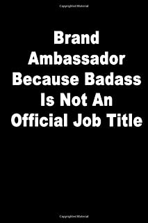 Brand Ambassador Because Badass Is Not An Official Job Title: Journal Paper Notebook for Friends & Coworkers Funny Note Taking Book