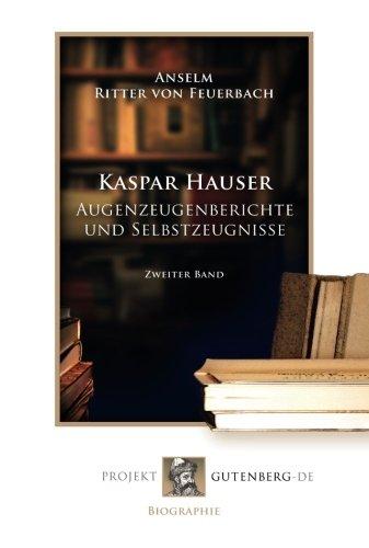 Kaspar Hauser - Augenzeugenberichte und Selbstzeugnisse. Band 2: Zweiter Band