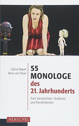 55 Monologe des 21. Jahrhunderts: Zum Vorsprechen, Studieren und Kennenlernen