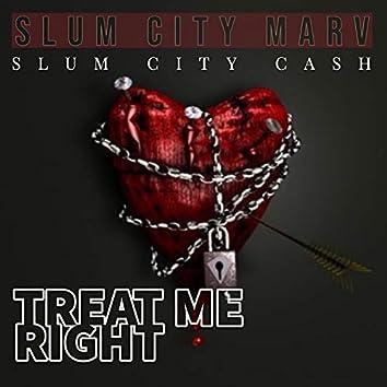 Treat Me Right (feat. Slum City Cash)
