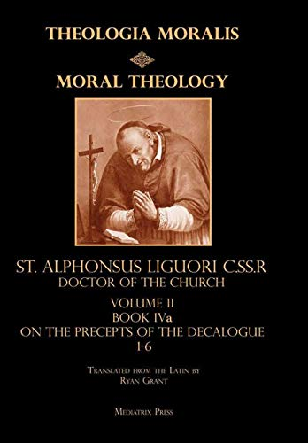 Moral Theology Volume II: Book IVa on the Precepts of the Decalogue