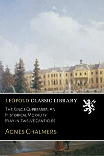 The King's Cupbearer: An Historical Morality Play in Twelve Canticles