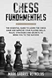 Chess Fundamentals: The Essential Guide To Learn Chess And Improve Your Playing Skills. Rules, Strategies And Secrets To Success-Reynolds, Mark Gabriel