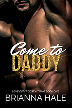 Come to Daddy (Love Don't Cost a Thing Duet Book 1) by [Brianna Hale]