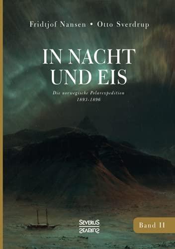 In Nacht und Eis: Die Norwegische Polar-Expedition 1893-1896/ Mit einem Beitrag von Kapitän Otto Sverdrup/ mit 223 Abbildungen/ Band 2
