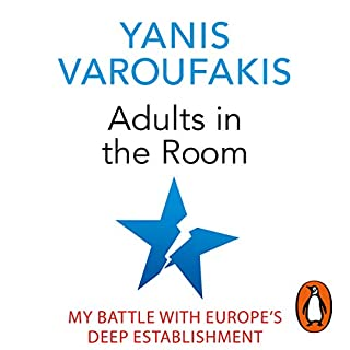 Adults in the Room     My Battle with Europe's Deep Establishment              By:                                                                                                                                 Yanis Varoufakis                               Narrated by:                                                                                                                                 Leighton Pugh                      Length: 20 hrs and 14 mins     46 ratings     Overall 4.8